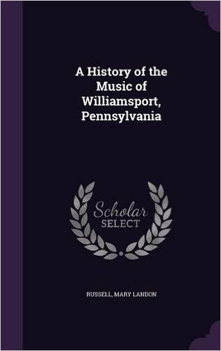 History of the Music of Williamsport, Pennsylvania